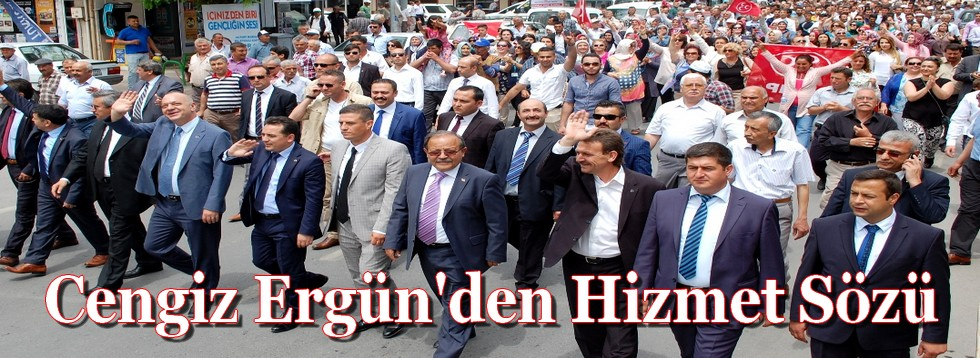 Cengiz Ergün'den Hizmet Sözü