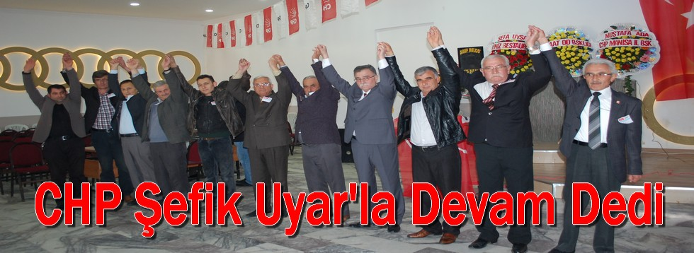 CHP Şefik Uyar'la Devam Dedi