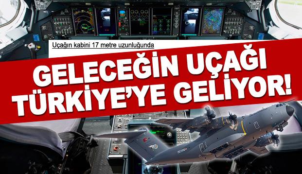 Geleceğin nakliye uçağı A400M Türkiye'ye geliyor